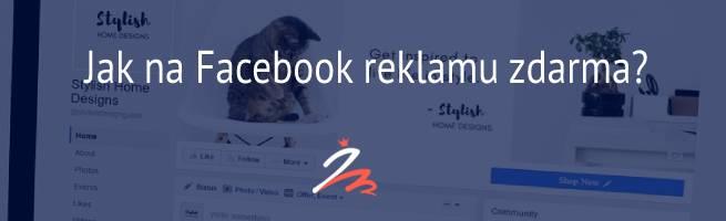 Jak na Facebook reklamu zdarma?